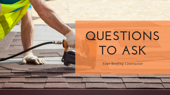 What To Ask Your Contractor: Questions To Ask Your Roofing Contractor